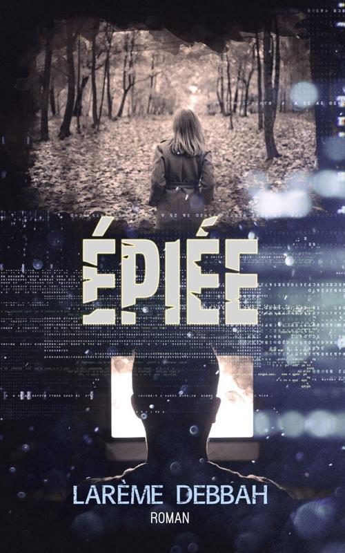 """Couverture du livre """"épiée"""" un thriller de Larème Debbah"""